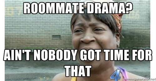 Roommate drama? Ain't nobody got time for that