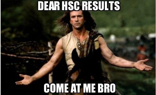 Dear HSC results - come at me bro.